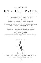 Studies in English Prose, Consisting of Specimens of the Language in Its Earliest, Succeeding, and Latest Stages: With Notes Explanatory and Critical, and a Sketch of the History of the English Language and a Concise Anglo-Saxon Grammar. Intended as a Text-book for Schools and Colleges