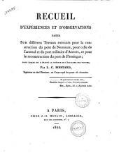 Recueil d'expériences et d'observations faites sur différens travaux exécutés pour la construction du pont de Nemours, pour celle de l'arsenal et du port militaire d'Anvers, et pour la reconstruction du port de Flessingue; dans lequel on a traité la théorie de l'équilibre des voutes; par L.-C. Boistard ..