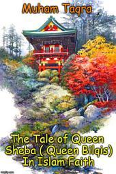 The Tale of Queen Sheba ( Queen Bilqis) In Islam Faith