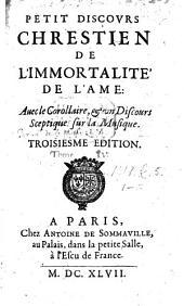 Petit Discours Chrestien de l'immortalité de l'Ame. Avec le Corollaire et un discours sceptique sur la Musique. Troisiesme édition