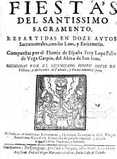 Fiestas del Santíssimo Sacramento, repartidas en doze autos sacramentales con sus loas y entremeses...