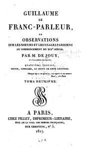 Guillaume le Franc-parleur: ou Observations sur les mœurs et les usages parisiens au commencement du XIXe siècle, Volume2