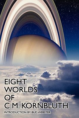 Eight Worlds of C M  Kornbluth