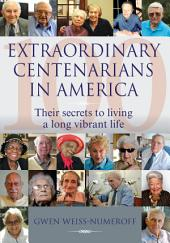 Extraordinary Centenarians in America: Their secrets to living a long vibrant life