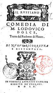 Comedie di M. Lodouico Dolce. Cioè, il ragazzo; Il capitano; Il marito; La fabritia; Il ruffiano