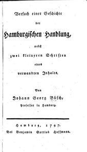 Versuch einer Geschichte der Hamburgischen Handlung: nebst zwei kleineren Schriften eines verwandten Inhalts