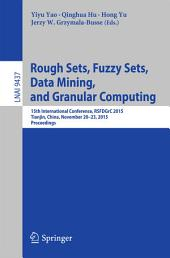 Rough Sets, Fuzzy Sets, Data Mining, and Granular Computing: 15th International Conference, RSFDGrC 2015, Tianjin, China, November 20-23, 2015, Proceedings