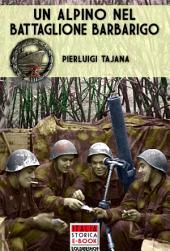 Un Alpino nel Battaglione Barbarigo: Il bocia va alla guerra: dalla Grecia al Battaglione Barbarigo della Decima MAS
