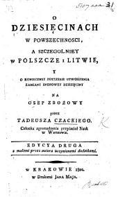 O dziesięcinach w powszechnósci, a szczególniey w Polszcze i Litwie ... Edycya druga z ... dodatkami