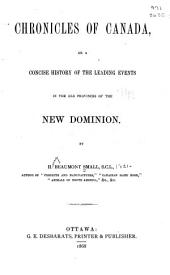Chronicles of Canada: Or A Concise History of the Leading Events in the Old Provinces of the New Dominion