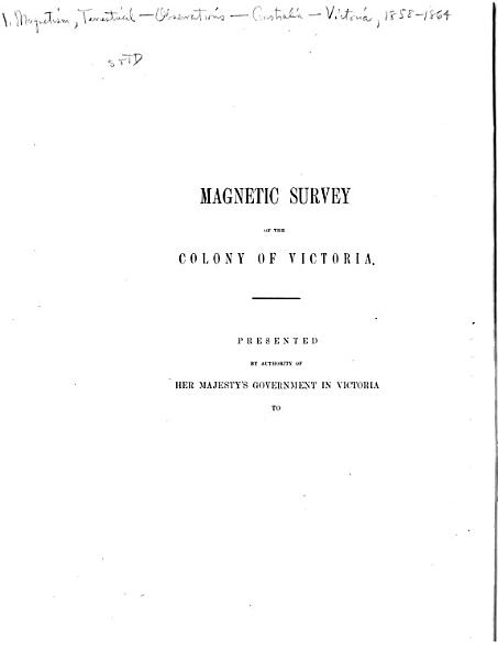 Results of the Magnetic Survey of the Colony of Victoria Executed During the Years 1858 1864