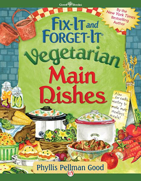 Fix It and Forget It Vegetarian Main Dishes