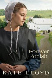 Forever Amish: A Novel
