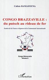 Congo-Brazzaville : du putsch au rideau de fer: Soutien de la France et hypnose de la Communauté internationale - Congo Démocratie, Volume6