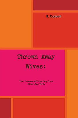 Thrown Away Wives  The Trauma of Starting Over After Age Fifty PDF