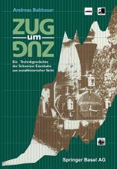 Zug um Zug: Eine Technikgeschichte der Schweizer Eisenbahn aus sozialhistorischer Sicht