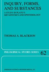 Inquiry, Forms, and Substances: A Study in Plato's Metaphysics and Epistemology