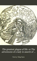 The greatest plague of life  or The adventures of a lady in search of a good servant  by the brothers Mayhew PDF