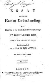 An Essay Concerning Human Understanding: With Thoughts on the Conduct of the Understanding, Volume 1