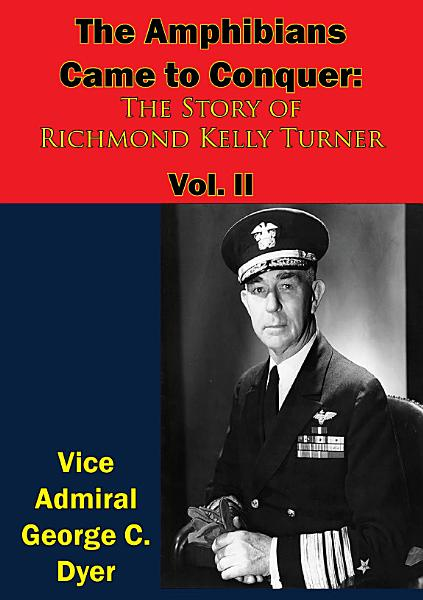 The Amphibians Came to Conquer: The Story of Richmond Kelly Turner