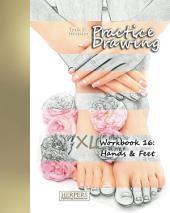 Practice Drawing - XL Workbook 16: Hands & Feet
