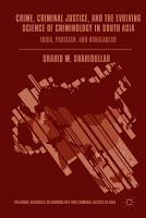 Crime  Criminal Justice  and the Evolving Science of Criminology in South Asia PDF