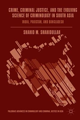 Crime  Criminal Justice  and the Evolving Science of Criminology in South Asia