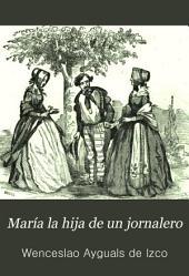 María la hija de un jornalero: historia-novela original, Volumen 2