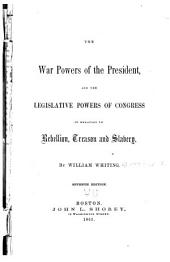 The War Powers of the President and the Legislative Powers of Congress, in Relation to Rebellion, Treason and Slavery
