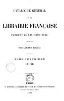 Catalogue g  n  ral de la librairie fran  aise  1840 1865  auteurs   P Z PDF