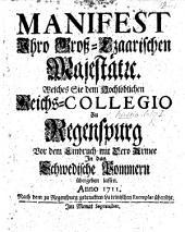 Manifest Ihro Gross-Czaarischen Majestät, etc. welches Sie dem ... Reichs-Collegio zu Regenspurg vor dem Einbruch mit dero Armee in das Schwedische Pommern übergeben lassen ... Nach dem ... Lateinischen Exemplar übersetzt
