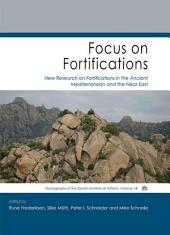 Focus on Fortifications: New Research on Fortifications in the Ancient Mediterranean and the Near East
