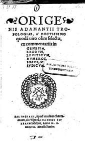 Tropologiae. .. selectae ex commentariis in Genesim, Exodum, Leviticum, Numeros, Josue et Judicum. - Salingiaci, Joannes Soter 1537
