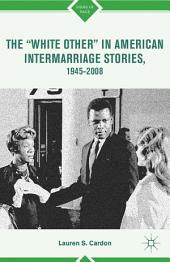 "The ""White Other"" in American Intermarriage Stories, 1945-2008"