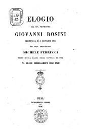 Elogio del cav. professore Giovanni Rosini recitato il di 11 novembre 1855 dal prof. bibliotecario Michele Ferrucci nella scuola magna della Sapienza di Pisa per solenne rinovellamento degli studi