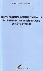 La prééminence constitutionnelle du président de la République en Côte d'Ivoire