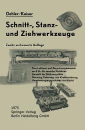 Schnitt-, Stanz- und Ƶiehwerkzeuge: Unter besonderer Berücksichtigung der neuesten Verfahren und der Werkzeugstähle mit zahlreichen Konstruktions und Berechnungsbeispielen, Ausgabe 2