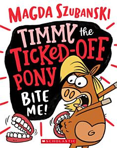 Timmy the Ticked off Pony  2  Bite me Book