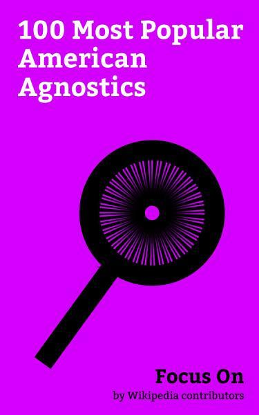 Focus On  100 Most Popular American Agnostics