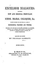 Excelsior Dialogues: Comprising New and Original First-class School Dramas, Colloquies, Etc