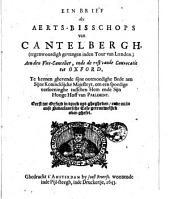 Een Brief des Aerts-bisschops van Cantelbergh, (tegenw. gevangen inden Tour van Londen). Aen den Vice-Cancelier, ende de rest vande Convocatie tot Oxford. Te kennen ghevende sijne ootmoedighe Bede aen S. Kon. Maj. om een spoedige versoeninghe tuss. Hem ende Sijn Hooge Hoff van Parlement. Eerst tot Oxford in druck uyt-ghegheven