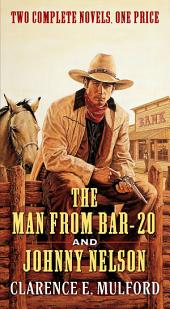 The Man From Bar-20 and Johnny Nelson: Two Complete Hopalong Cassidy Novels