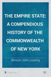 The Empire State: A Compendious History of the Commonwealth of New York