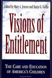 Visions of Entitlement: The Care and Education of America's Children
