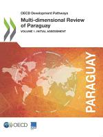 OECD Development Pathways Multi dimensional Review of Paraguay Volume I  Initial Assessment PDF
