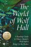The World of Wolf Hall  A Reading Guide to Hilary Mantel   s Wolf Hall   Bring Up the Bodies PDF
