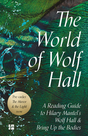 The World of Wolf Hall  A Reading Guide to Hilary Mantel   s Wolf Hall   Bring Up the Bodies