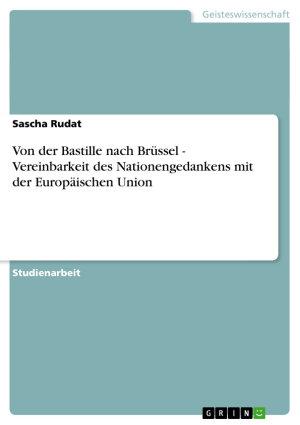 Von der Bastille nach Br  ssel   Vereinbarkeit des Nationengedankens mit der Europ  ischen Union PDF