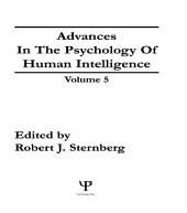 Advances in the Psychology of Human Intelligence: Volume 5