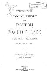 Annual Report of the Boston Board of Trade, Merchants Exchange ...: Volume 27